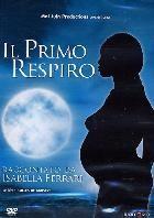 La copertina di Il primo respiro (dvd)