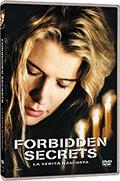 La copertina di Forbidden Secrets - La verità nascosta (dvd)