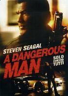 La copertina di A Dangerous Man - Solo contro tutti (dvd)