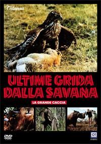 La copertina di Ultime grida dalla savana: la grande caccia (dvd)