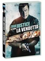 La copertina di True Justice - La Vendetta (dvd)