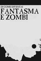 Un poster della web series Di come diventai Fantasma e Zombi