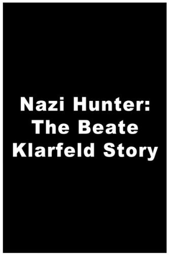La locandina di Nazi Hunter: The Beate Klarsfeld Story