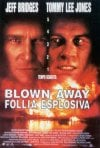 La locandina di Blown Away - follia esplosiva