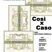 La locandina di Così x caso - Dogma 95