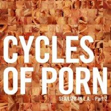 La locandina di Cycles Of Porn - Sex/Life in L.A. - Part 2
