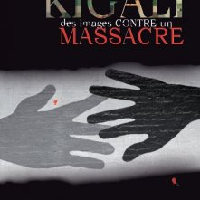 La locandina di Kigali, des images contre un massacre
