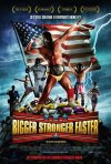 La locandina di Bigger, Stronger, Faster*