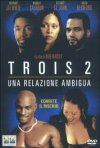 La locandina di Trois 2 - Una relazione ambigua
