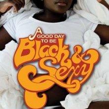 La locandina di A Good Day To Be Black and Sexy