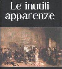 Le inutili apparenze: un romanzo di Rita Bellacosa