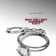 La locandina di Why Did I Get Married Too