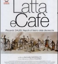 La locandina di Latta e Cafè - Riccardo Dalisi, Napoli e il teatro della decrescita