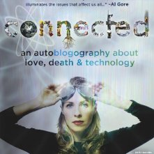 La locandina di Connected: An Autoblogography About Love, Death & Technology