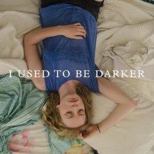 I Used to Be Darker: la locandina del film