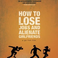 Locandina di How To Lose Jobs & Alienate Girlfriends