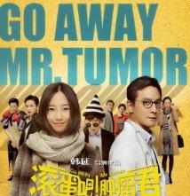 Locandina di Go Away Mr. Tumor