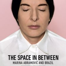 Locandina di The Space in Between: Marina Abramović and Brazil