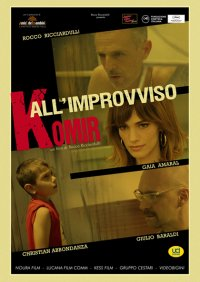 All'improvviso Komir in streaming & download