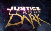 Justice League Dark: svelato il trailer della pellicola animata DC!