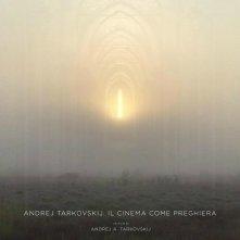 Locandina di Andrej Tarkovskij: Il cinema come preghiera